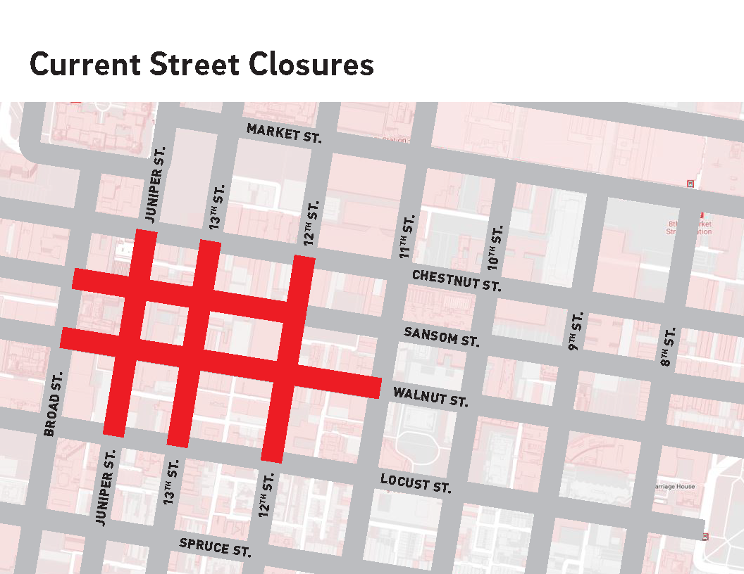 12th, 13th, and Juniper Streets are currently closed between Chestnut and Locust. Sansom is closed from from Broad to 12th, and Walnut from Broad to 11th.